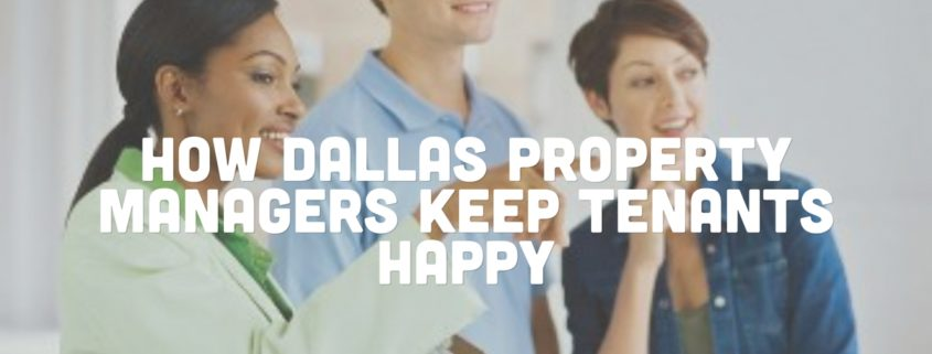 How Dallas Property Managers Keep Tenants Happy